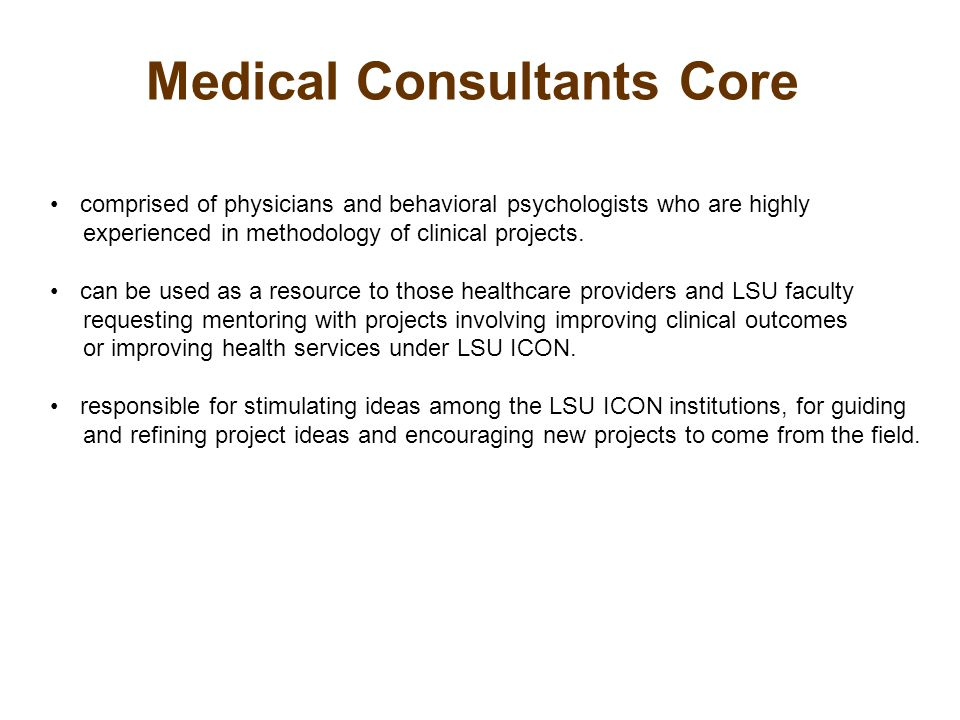 Medical Consultants Core comprised of physicians and behavioral psychologists who are highly experienced in methodology of clinical projects.
