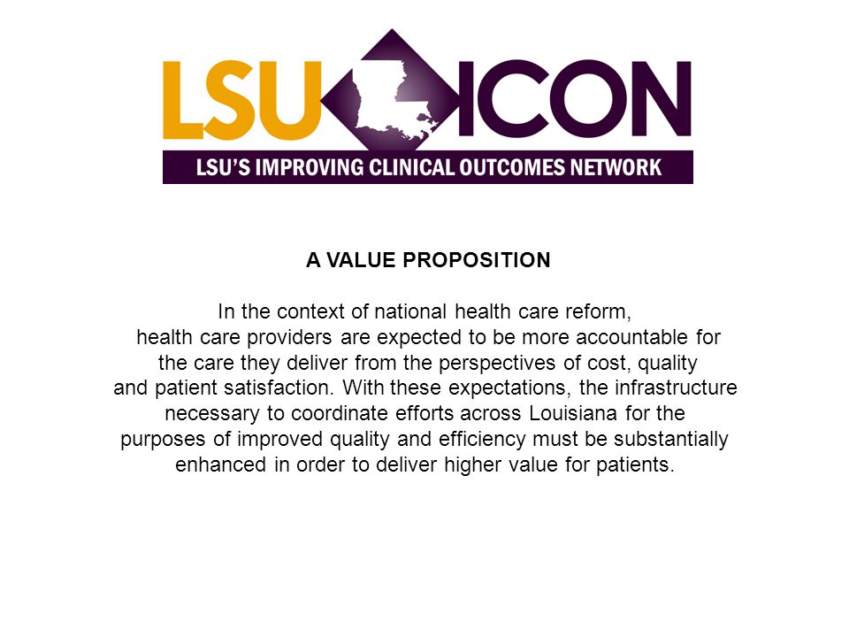 A VALUE PROPOSITION In the context of national health care reform, health care providers are expected to be more accountable for the care they deliver from the perspectives of cost, quality and patient satisfaction.