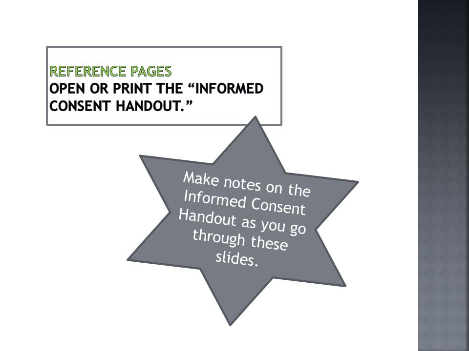 Make notes on the Informed Consent Handout as you go through these slides.