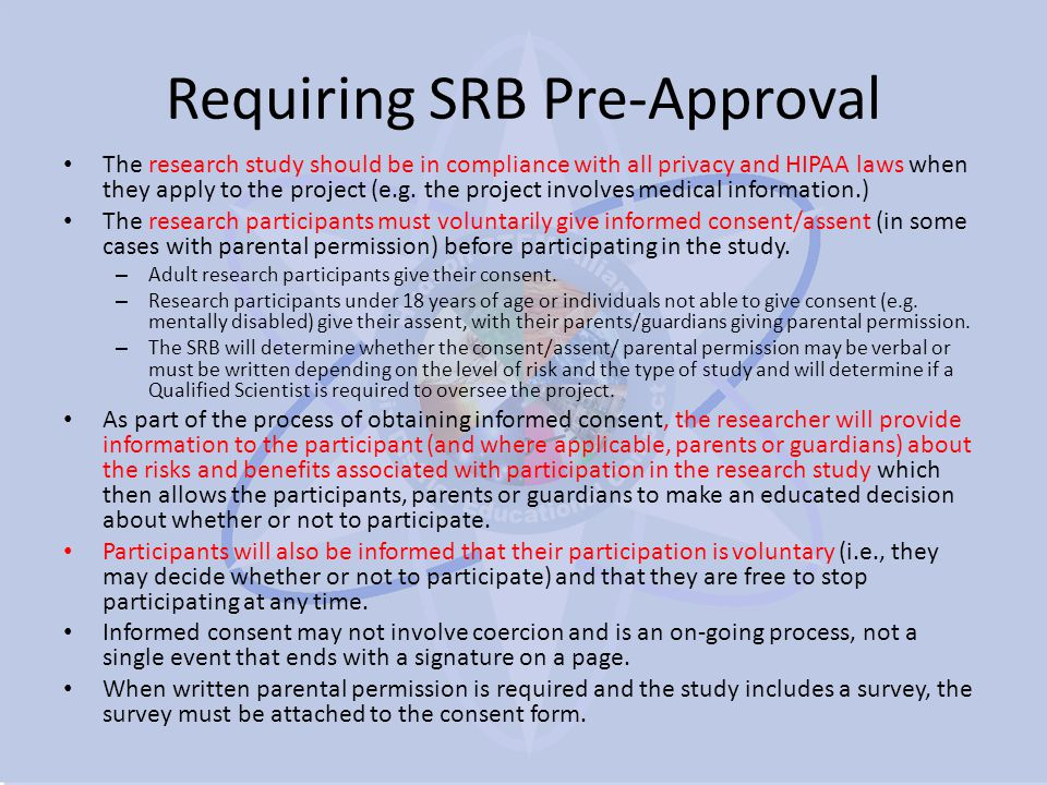 Requiring SRB Pre-Approval The research study should be in compliance with all privacy and HIPAA laws when they apply to the project (e.g.