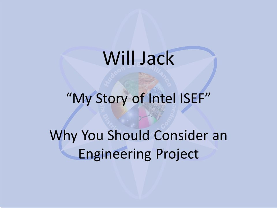 Will Jack My Story of Intel ISEF Why You Should Consider an Engineering Project
