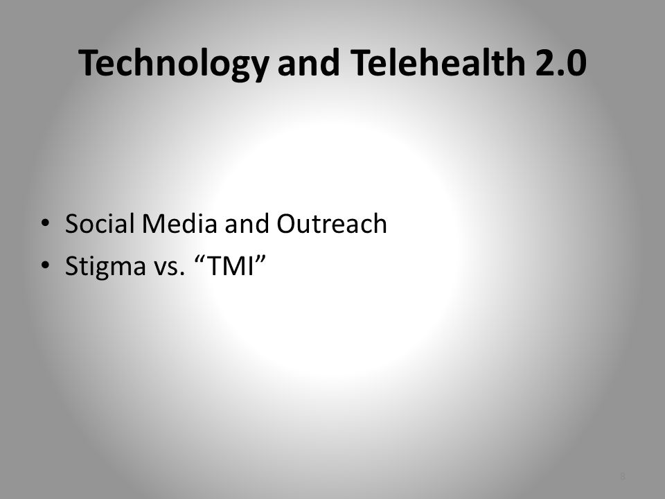 Technology and Telehealth 2.0 Social Media and Outreach Stigma vs. TMI 8