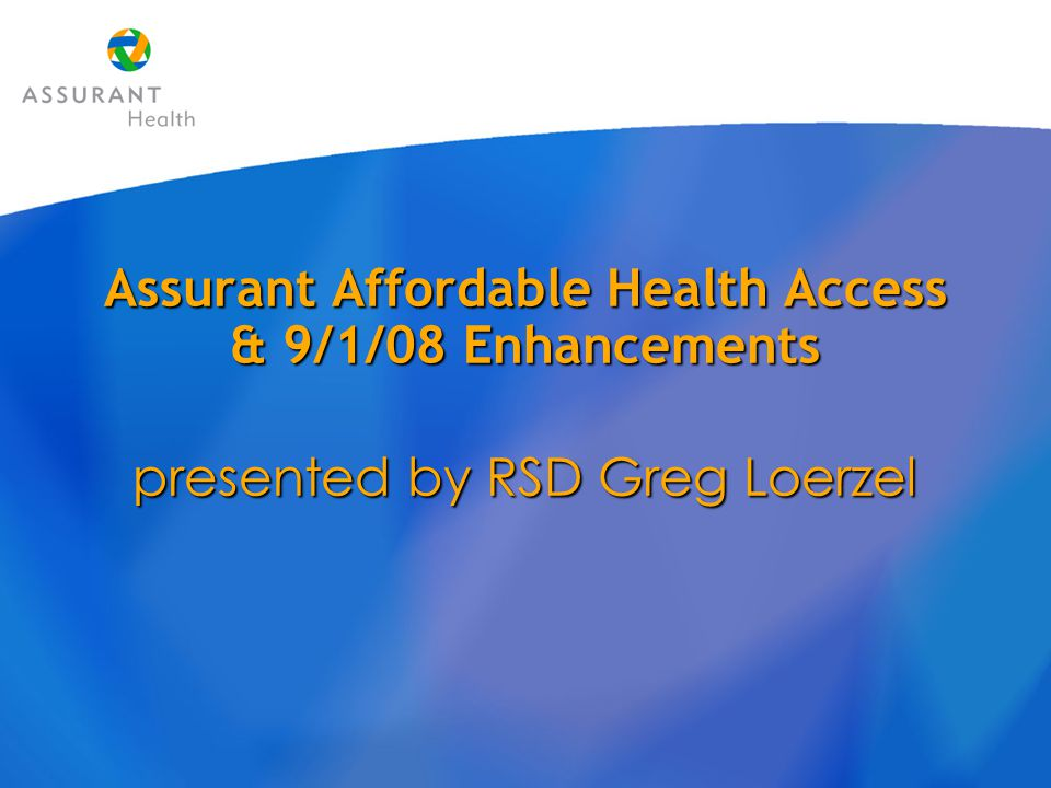 Agenda Assurant Affordable Health AccessAssurant Affordable Health Access EASE- Test Drive EASE- Test Drive One Decreasing DeductibleOne Decreasing Deductible Patient Care Patient Care Rates take a DIVE.