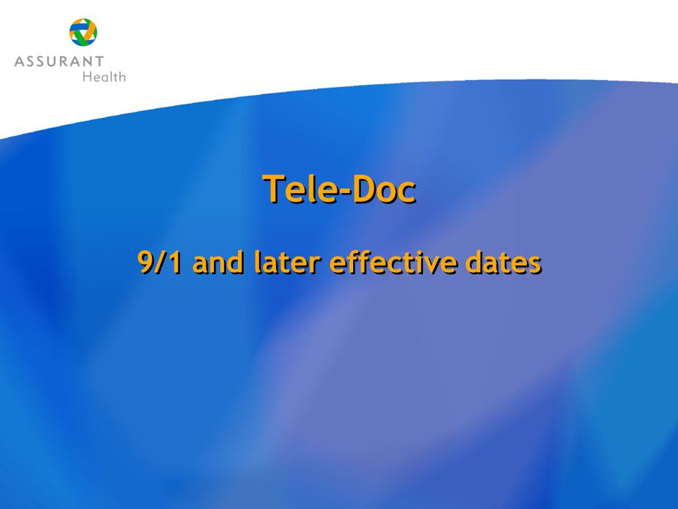 Tele-Doc 9/1 and later effective dates