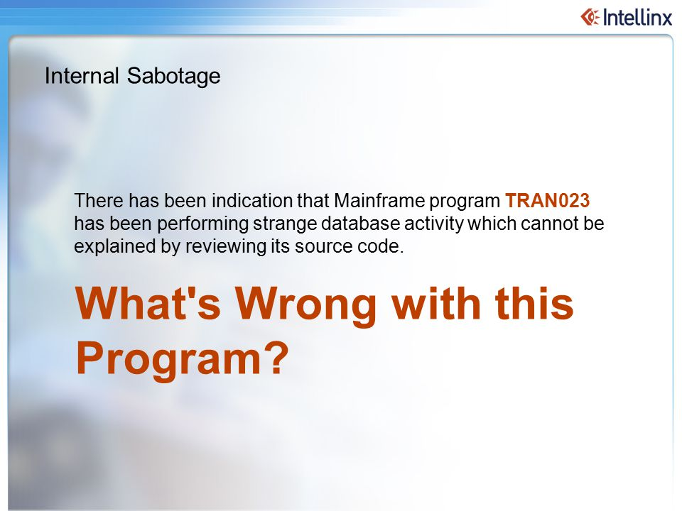 65 28-Apr-15 There has been indication that Mainframe program TRAN023 has been performing strange database activity which cannot be explained by reviewing its source code.