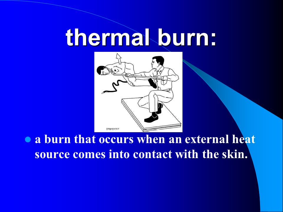 thermal burn: a burn that occurs when an external heat source comes into contact with the skin.