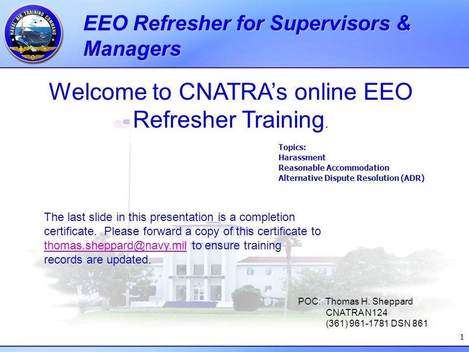 1 EEO Refresher for Supervisors & Managers Welcome to CNATRA's online EEO Refresher Training. The last slide in this presentation is a completion cert