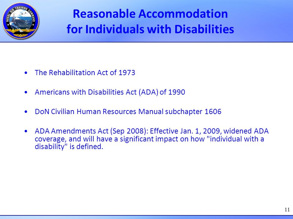 11 Reasonable Accommodation for Individuals with Disabilities The Rehabilitation Act of 1973 Americans with Disabilities Act (ADA) of 1990 DoN Civilia