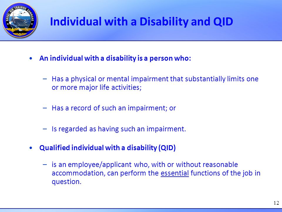 12 Individual with a Disability and QID An individual with a disability is a person who: –Has a physical or mental impairment that substantially limit