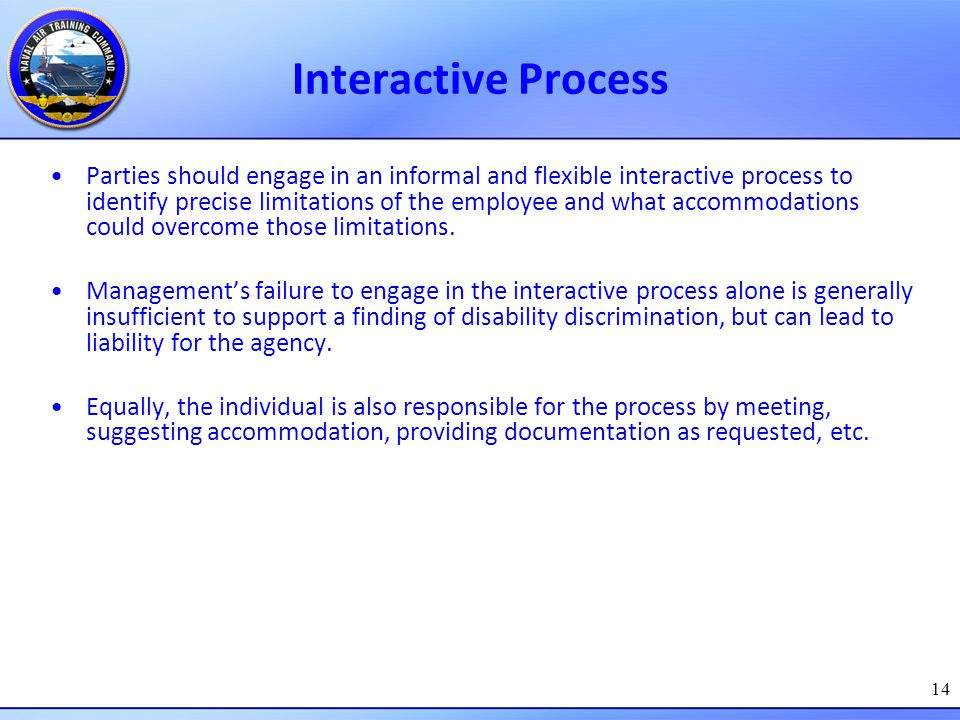 14 Interactive Process Parties should engage in an informal and flexible interactive process to identify precise limitations of the employee and what