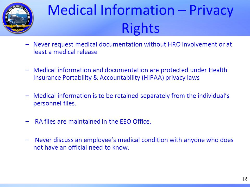 18 Medical Information – Privacy Rights –Never request medical documentation without HRO involvement or at least a medical release –Medical informatio