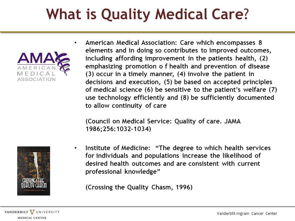 Vanderbilt-Ingram Cancer Center Evaluating the Quality of Medical Care Avedis Donabedian Organizational structure Process measures Outcome – Function Life Prominent consideration of cost and optimality defined as The balancing of improvements in health against the cost of such improvements. Donabedian, A, Evaluating the quality of medical care The Milbank Memorial Fund Quarterly, Vol.