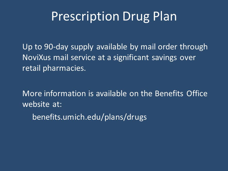 Prescription Drug Plan Up to 90-day supply available by mail order through NoviXus mail service at a significant savings over retail pharmacies.