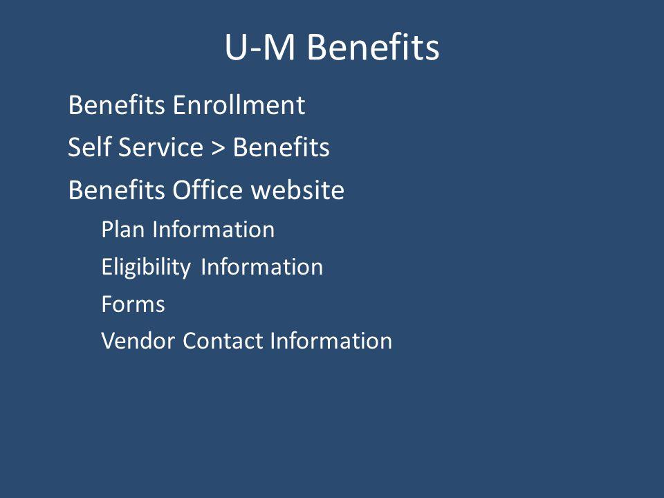 U-M Benefits Benefits Enrollment Self Service > Benefits Benefits Office website Plan Information Eligibility Information Forms Vendor Contact Information
