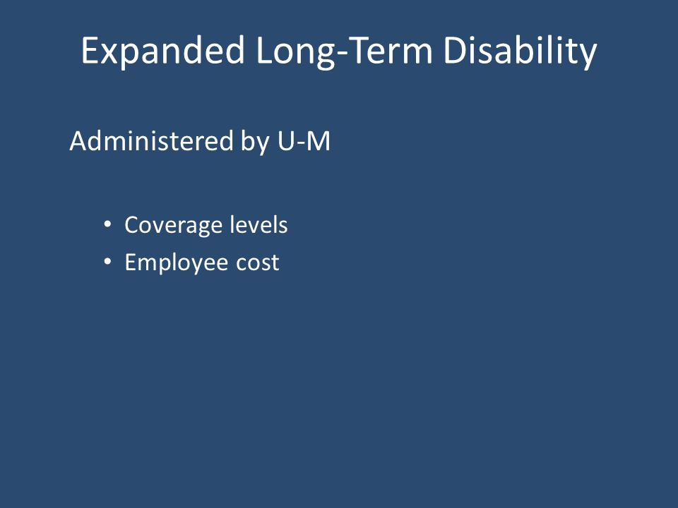 Expanded Long-Term Disability Administered by U-M Coverage levels Employee cost