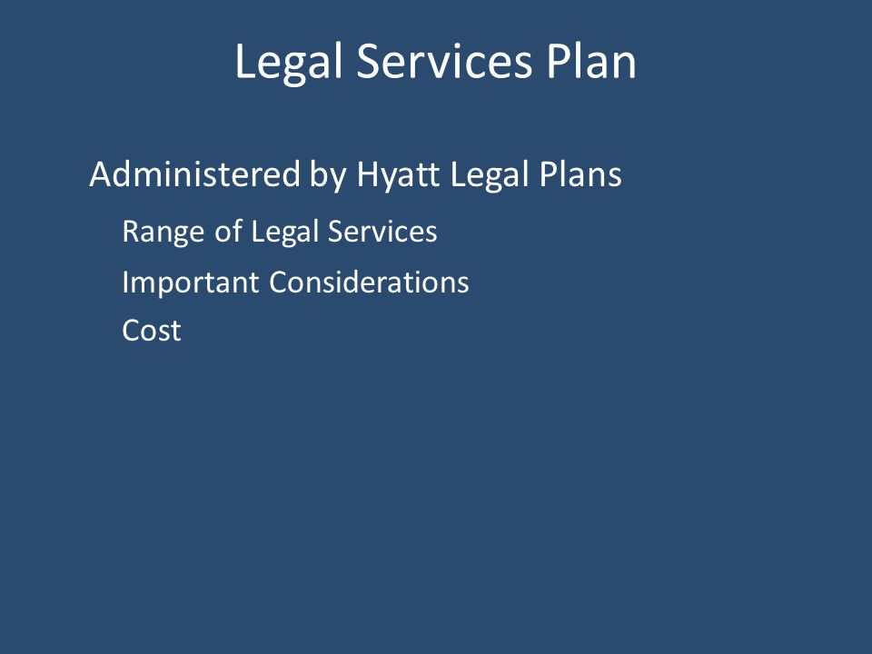 Legal Services Plan Administered by Hyatt Legal Plans Range of Legal Services Important Considerations Cost