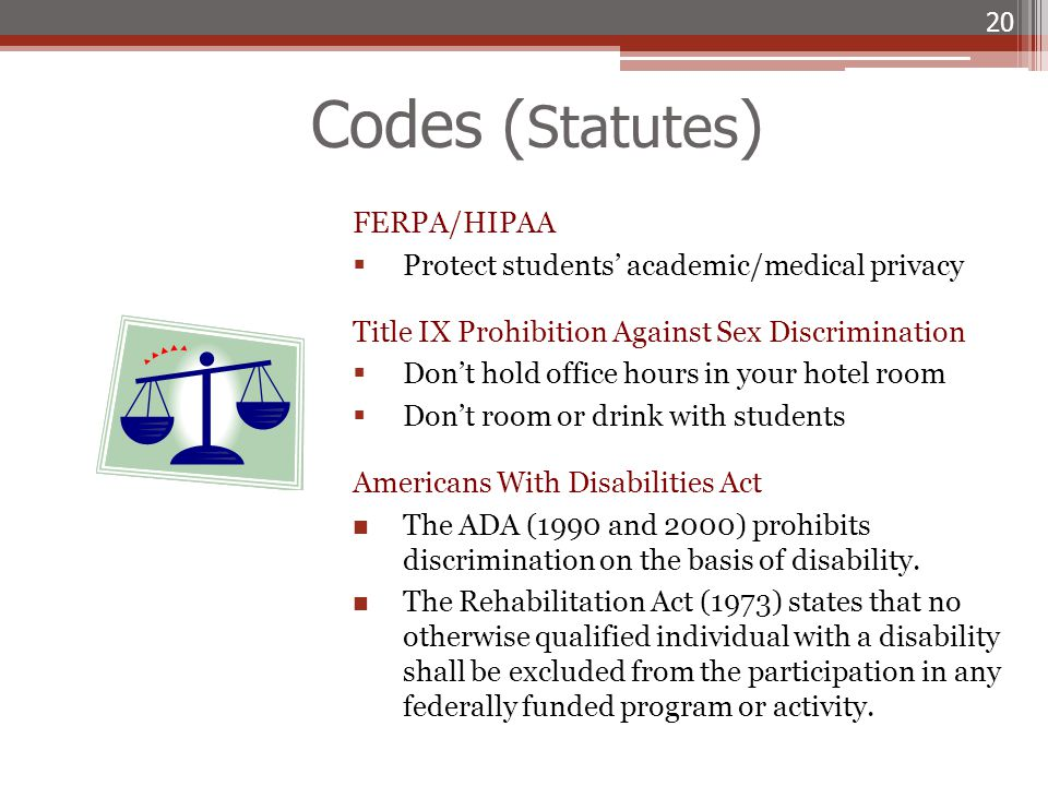 20 FERPA/HIPAA  Protect students' academic/medical privacy Title IX Prohibition Against Sex Discrimination  Don't hold office hours in your hotel ro