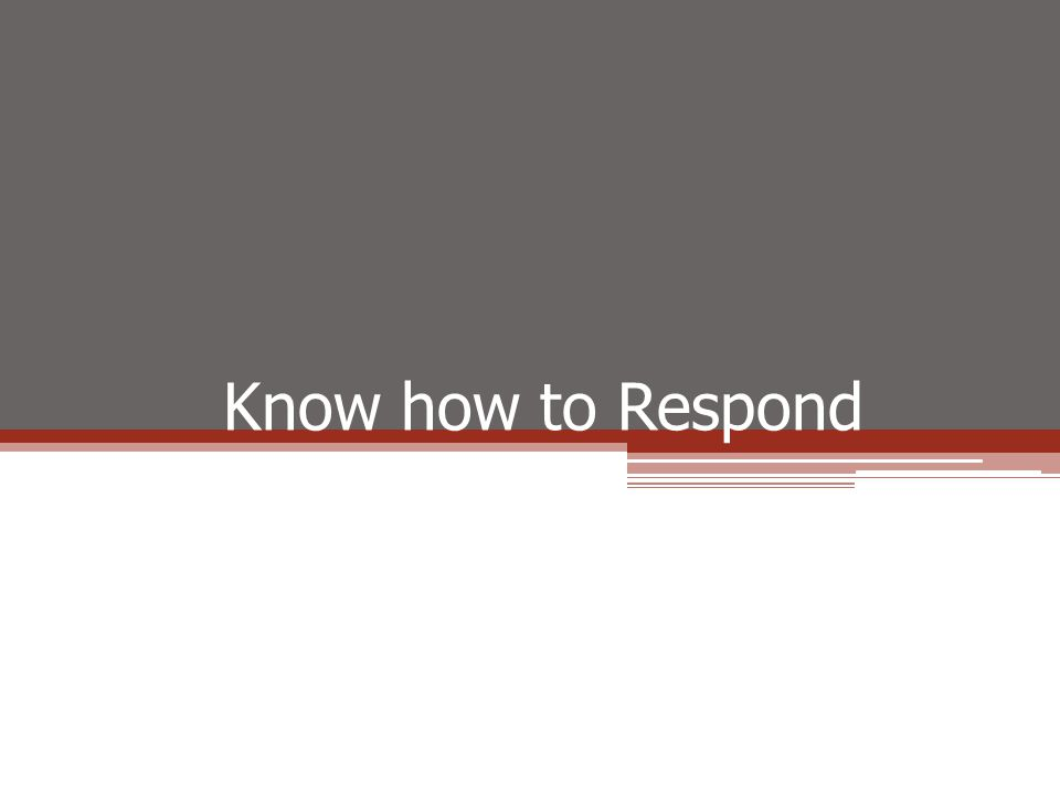 Know how to Respond