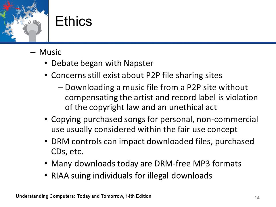 Ethics – Music Debate began with Napster Concerns still exist about P2P file sharing sites – Downloading a music file from a P2P site without compensa