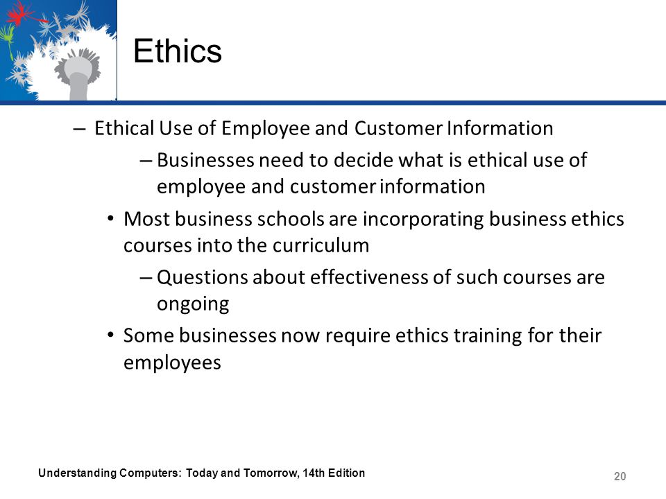 Ethics – Ethical Use of Employee and Customer Information – Businesses need to decide what is ethical use of employee and customer information Most bu