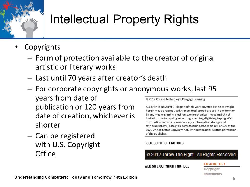Intellectual Property Rights – Digital Watermarks Subtle alteration of digital content that is not noticeable but that can identify the copyright holder – Digital Rights Management (DRM) Software Used to protect and manage the rights of creators of digital content such as art, music, photographs, movies Can limit who can view, print, or copy a document Can control use of downloaded content (number of devices a file can be copied to, expiration of video-on- demand movie, etc.) Understanding Computers: Today and Tomorrow, 14th Edition 6