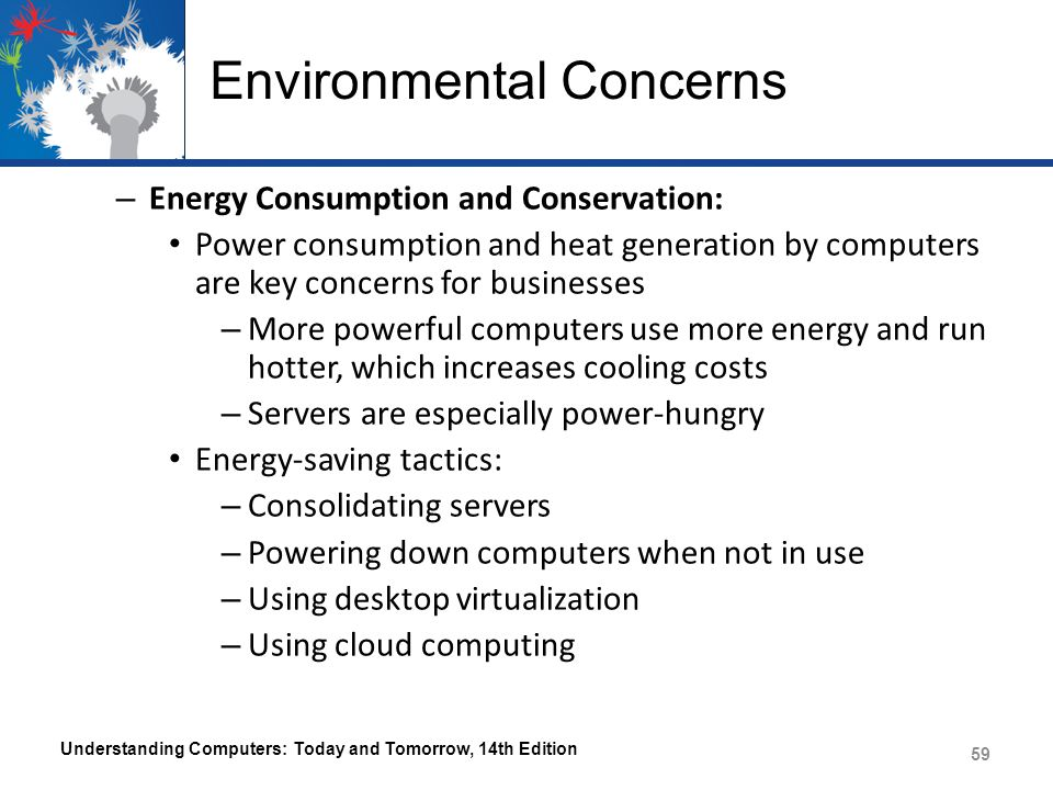 Environmental Concerns – Energy Consumption and Conservation: Power consumption and heat generation by computers are key concerns for businesses – Mor