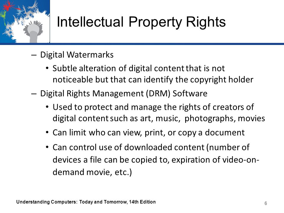 Intellectual Property Rights – Digital Watermarks Subtle alteration of digital content that is not noticeable but that can identify the copyright hold