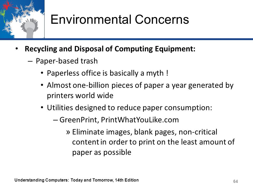 Environmental Concerns Recycling and Disposal of Computing Equipment: – Paper-based trash Paperless office is basically a myth ! Almost one-billion pi