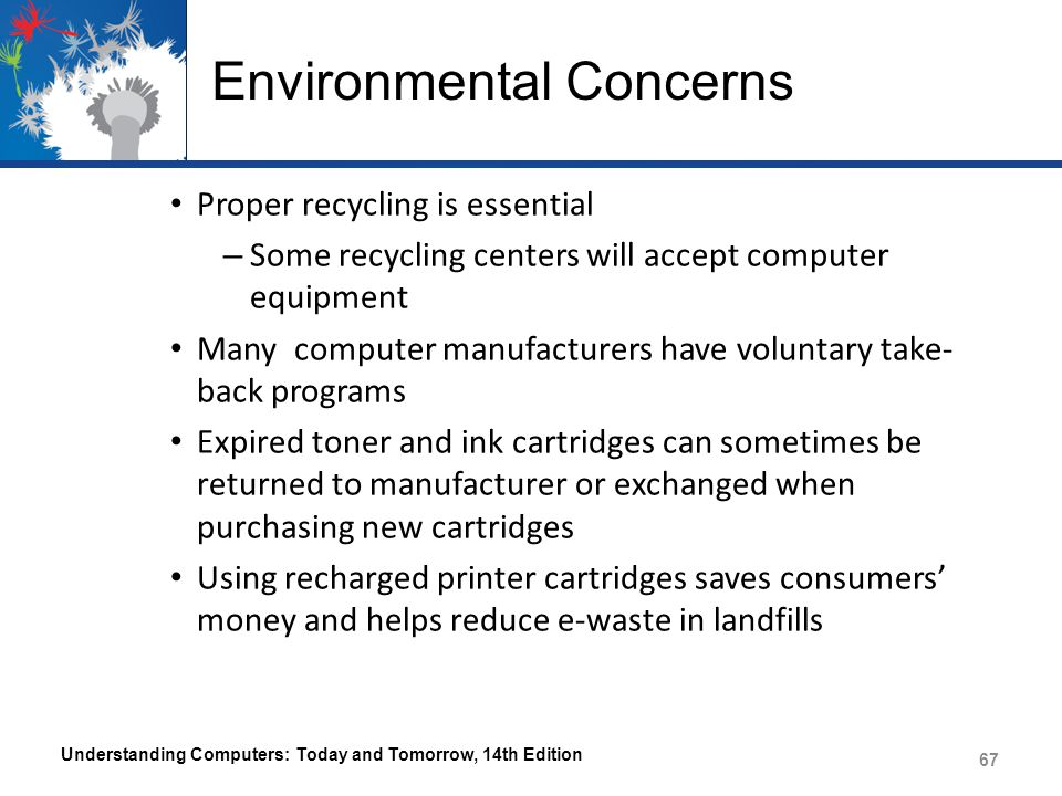 Environmental Concerns Proper recycling is essential – Some recycling centers will accept computer equipment Many computer manufacturers have voluntar