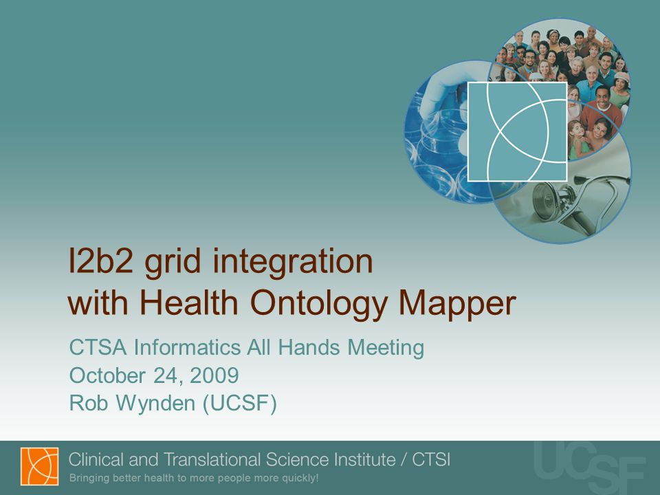 Interrelated Teams Ontology Mapper: UCSF, UCD, Rochest, UPenn caGrid and TRIAD: OSU I2b2 and SHRINE: Harvard CICTR: UW, UCSF, UCD (SHRINE grid evaluation) HSDB: UCSF, WUSTL, Stanford, UCD, Columbia, Duke, Emory, Johns H, Mayo, OSU, Rockefeller, UW, UTSW, UTHSC (a caGrid based Network) Other grid launching with OntoMapper: DBRD (Dist Biobank for Rare Disease), HOMERUN (Hospital Reengineering) etc.