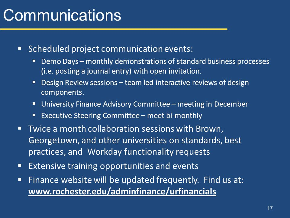 Communications  Scheduled project communication events:  Demo Days – monthly demonstrations of standard business processes (i.e. posting a journal e