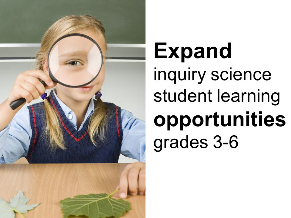 Expand inquiry science student learning opportunities grades 3-6