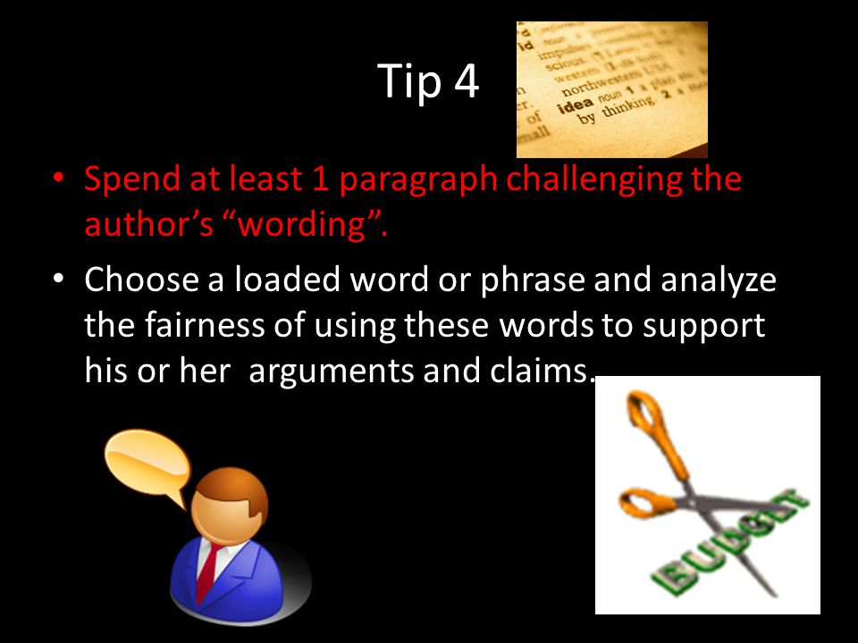 Tip 4 Spend at least 1 paragraph challenging the author's wording .