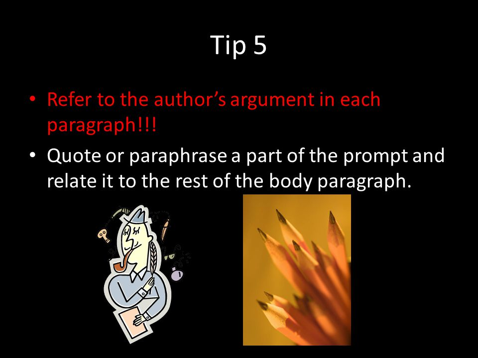 Tip 5 Refer to the author's argument in each paragraph!!.