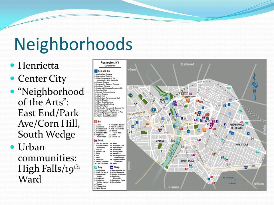 "Neighborhoods Henrietta Center City ""Neighborhood of the Arts"": East End/Park Ave/Corn Hill, South Wedge Urban communities: High Falls/19 th Ward"