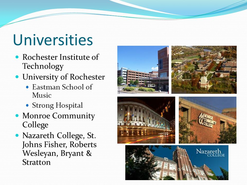 Universities Rochester Institute of Technology University of Rochester Eastman School of Music Strong Hospital Monroe Community College Nazareth College, St.