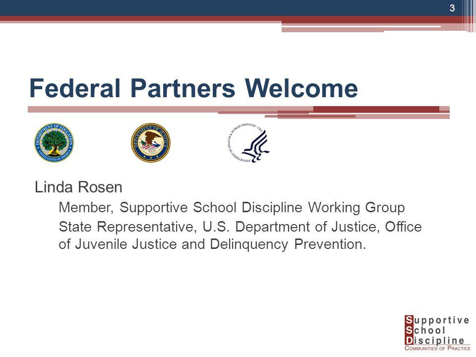 3 Federal Partners Welcome Linda Rosen Member, Supportive School Discipline Working Group State Representative, U.S.
