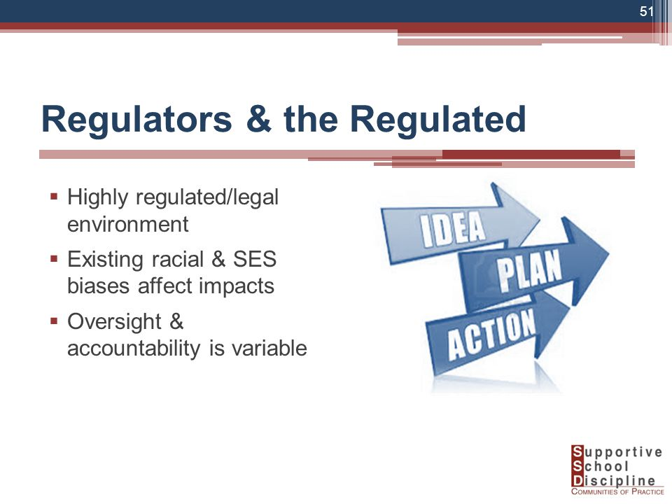 Regulators & the Regulated  Highly regulated/legal environment  Existing racial & SES biases affect impacts  Oversight & accountability is variable 51
