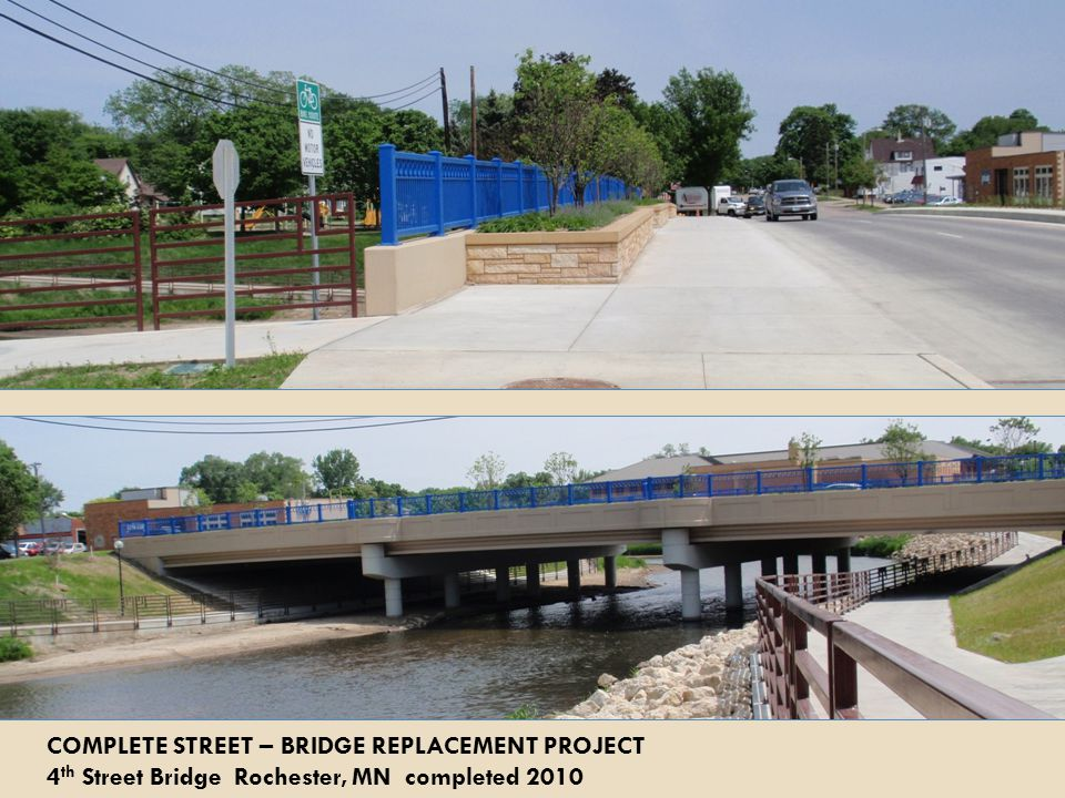COMPLETE STREET – BRIDGE REPLACEMENT PROJECT 4 th Street Bridge Rochester, MN completed 2010