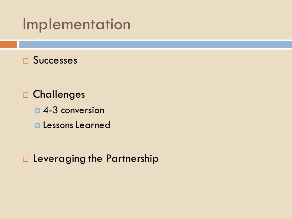 Implementation  Successes  Challenges  4-3 conversion  Lessons Learned  Leveraging the Partnership