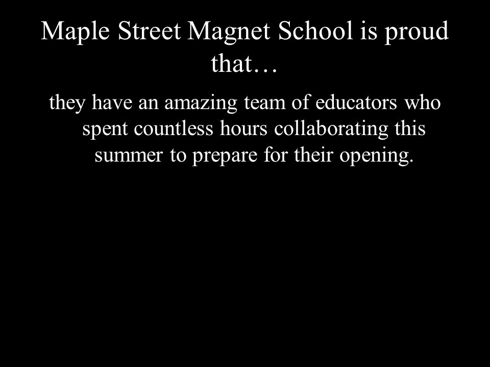 Maple Street Magnet School is proud that… they have an amazing team of educators who spent countless hours collaborating this summer to prepare for their opening.