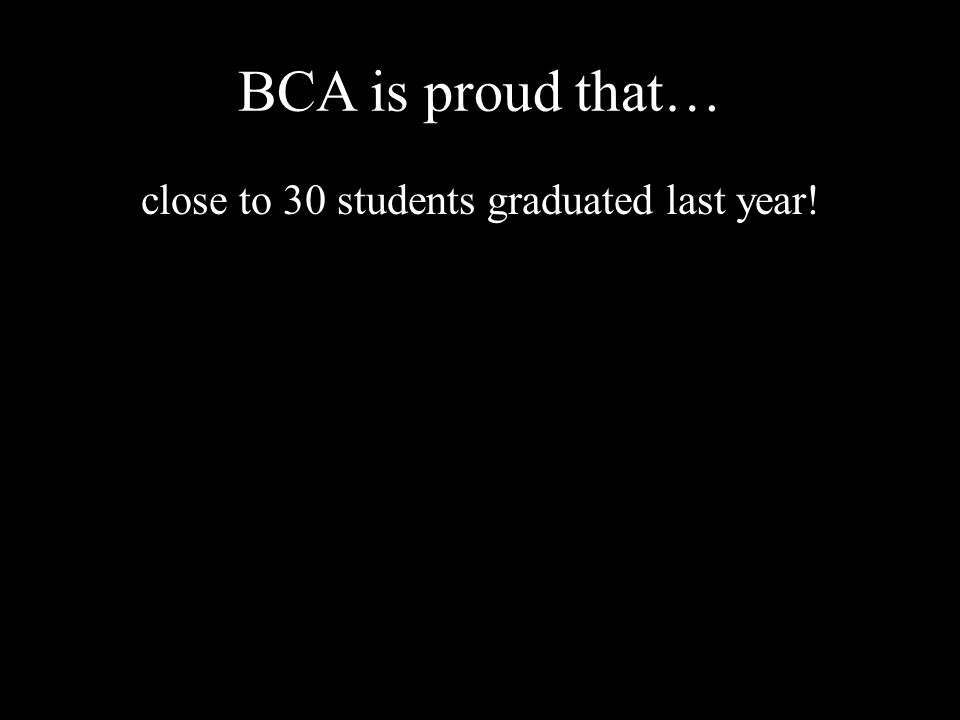 BCA is proud that… close to 30 students graduated last year!
