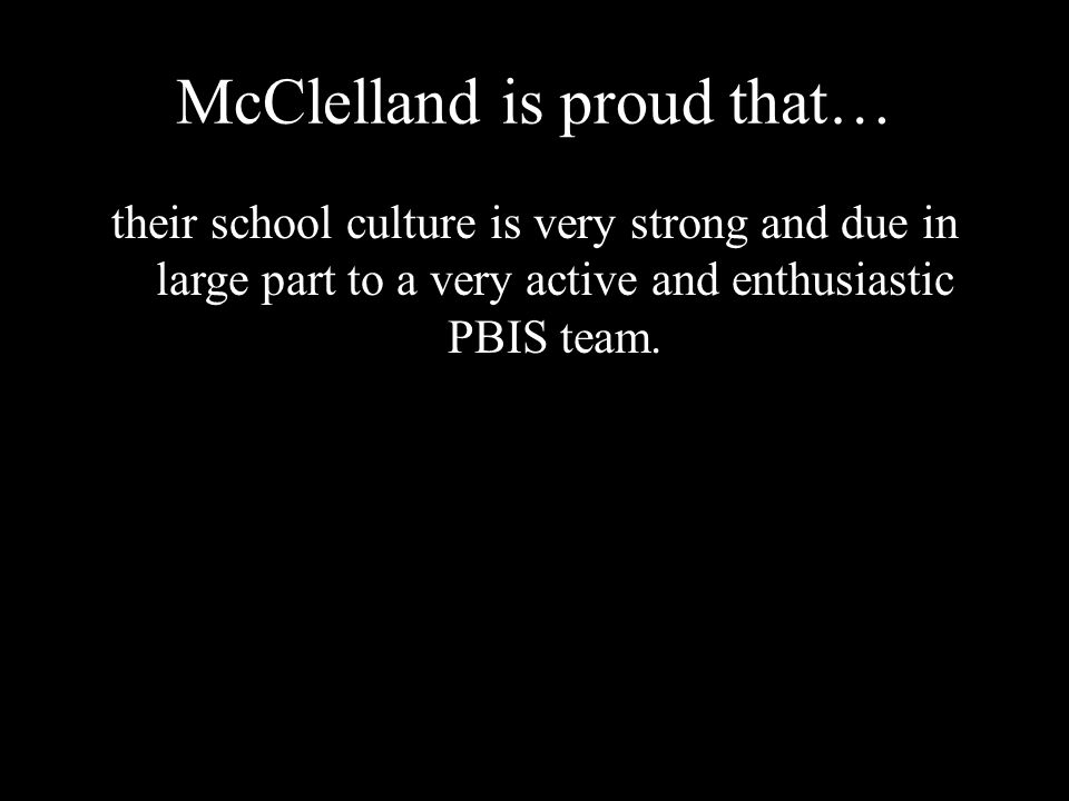 McClelland is proud that… their school culture is very strong and due in large part to a very active and enthusiastic PBIS team.