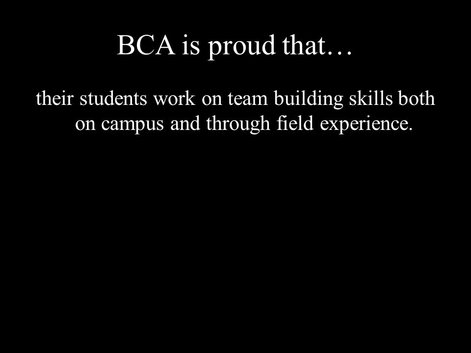 BCA is proud that… their students work on team building skills both on campus and through field experience.