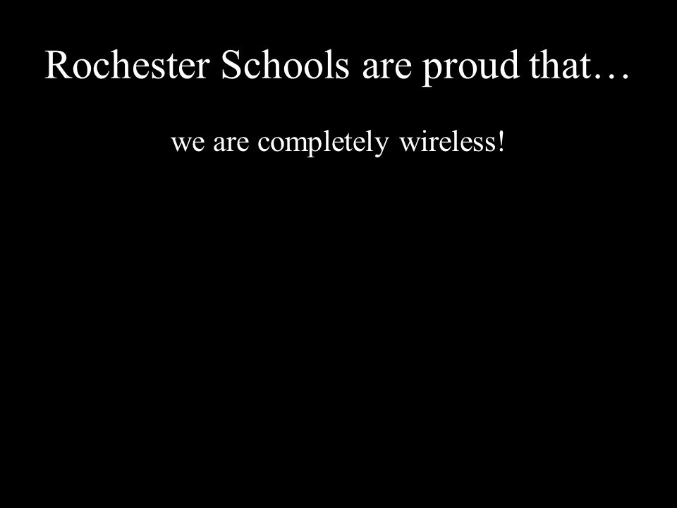 Rochester Schools are proud that… we are completely wireless!