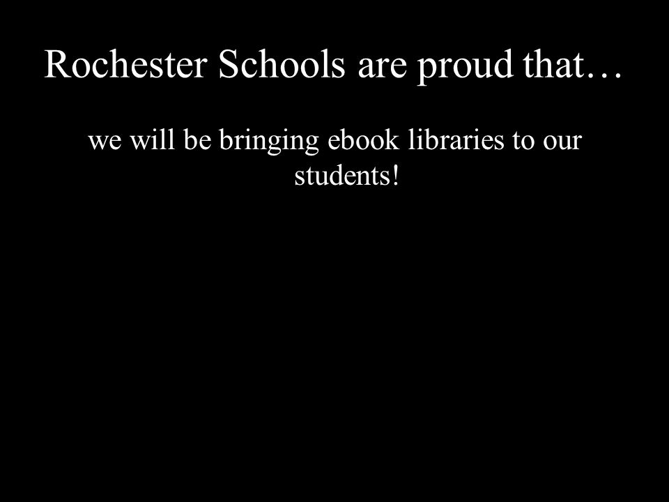 Rochester Schools are proud that… we will be bringing ebook libraries to our students!