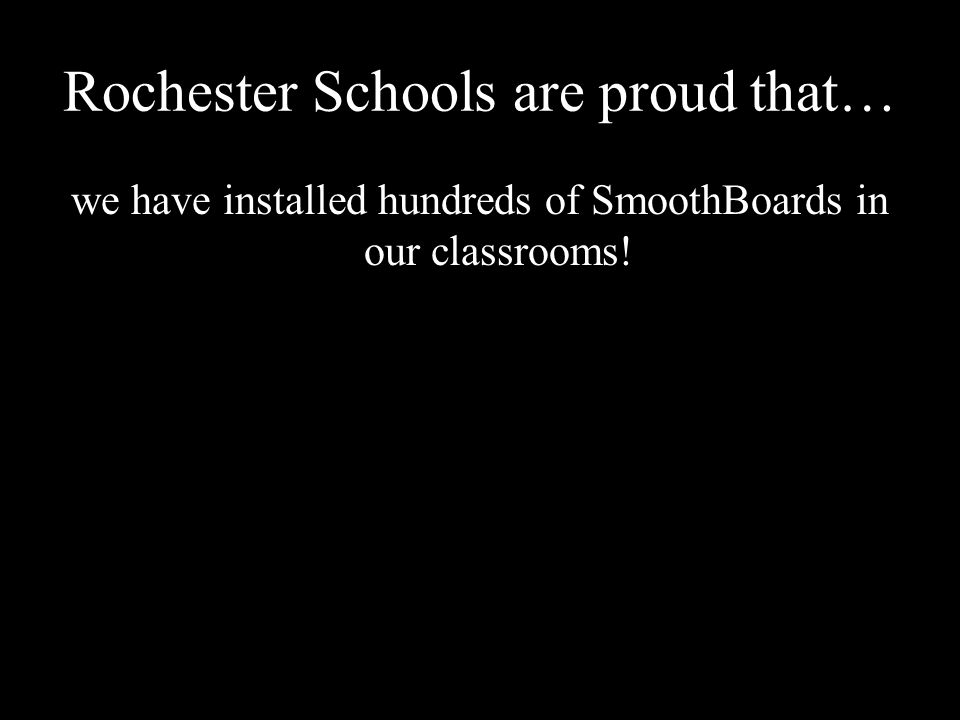 Rochester Schools are proud that… we have installed hundreds of SmoothBoards in our classrooms!