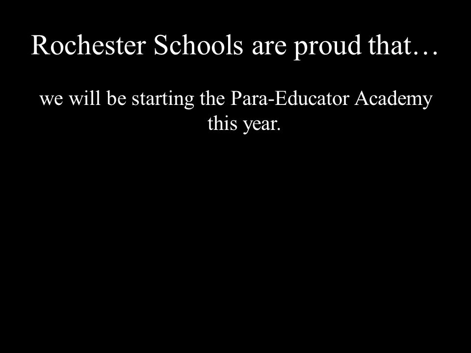 Rochester Schools are proud that… we will be starting the Para-Educator Academy this year.