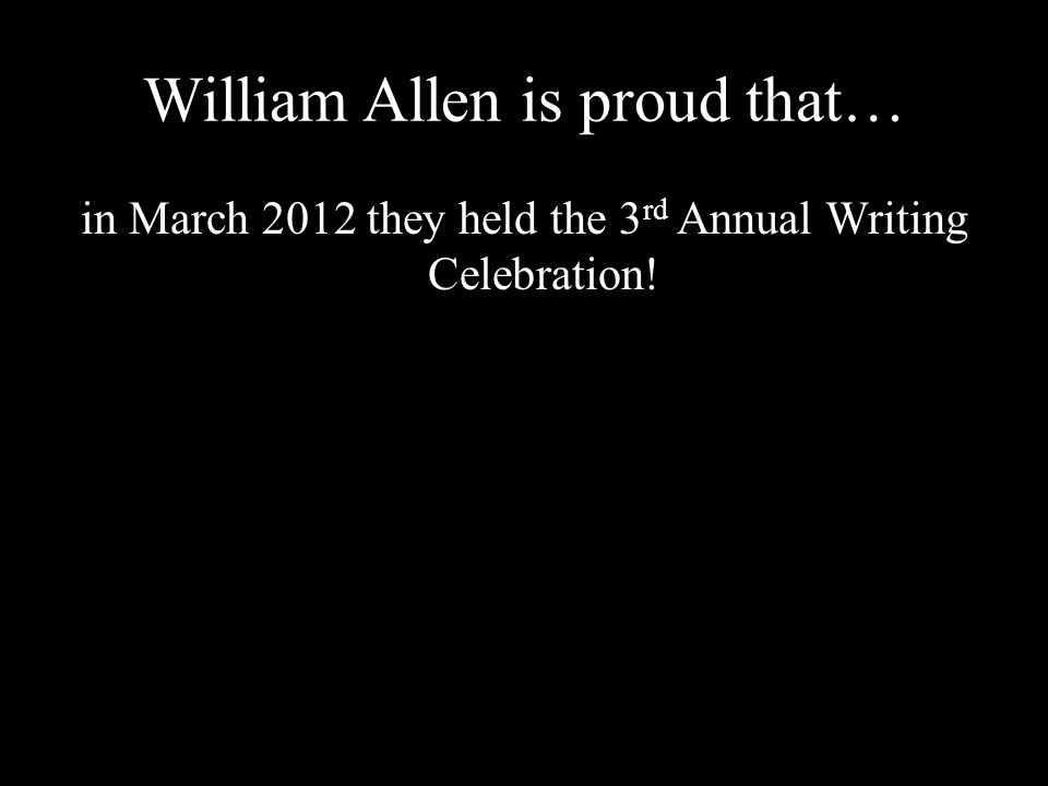 William Allen is proud that… in March 2012 they held the 3 rd Annual Writing Celebration!