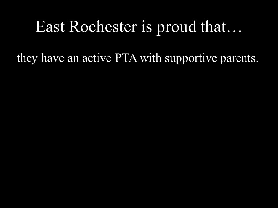 East Rochester is proud that… they have an active PTA with supportive parents.
